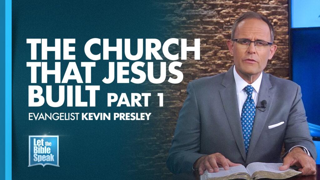 The Church That Jesus Built – Part 1