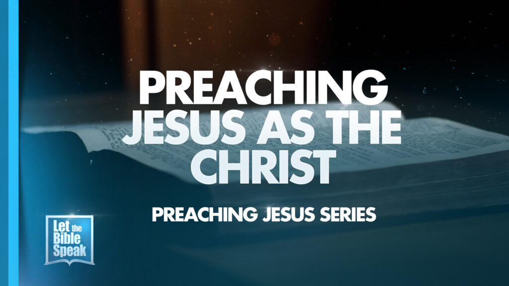 Preaching Jesus As The Christ (Preaching Jesus Series – Sermon 3)