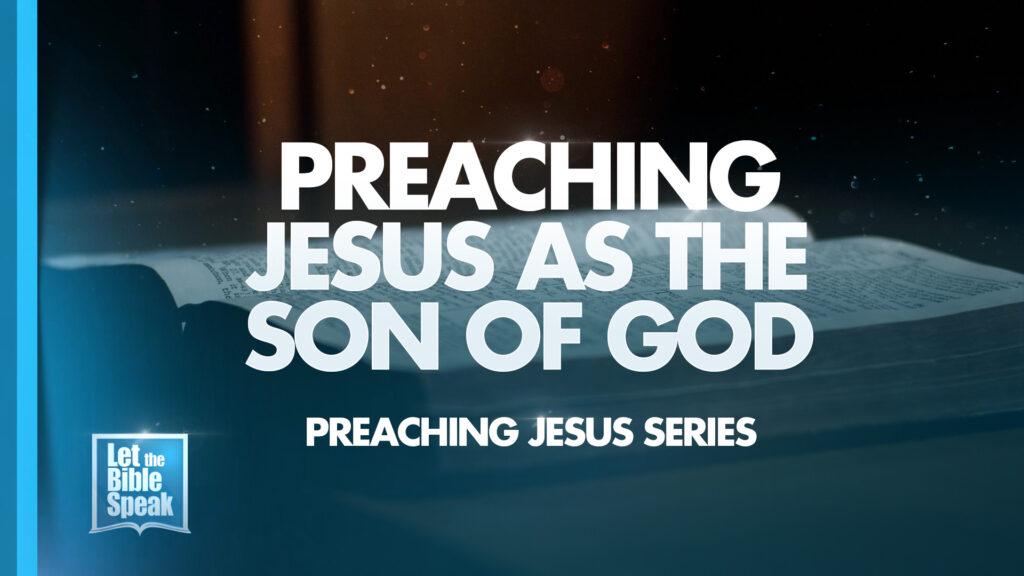 Preaching Jesus As The Son Of God (Preaching Jesus Series – Sermon 2) – The Text