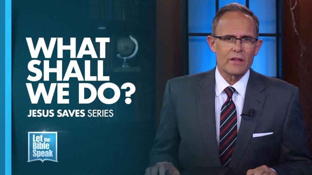 What Shall We Do? (Jesus Saves Series – Sermon 1)