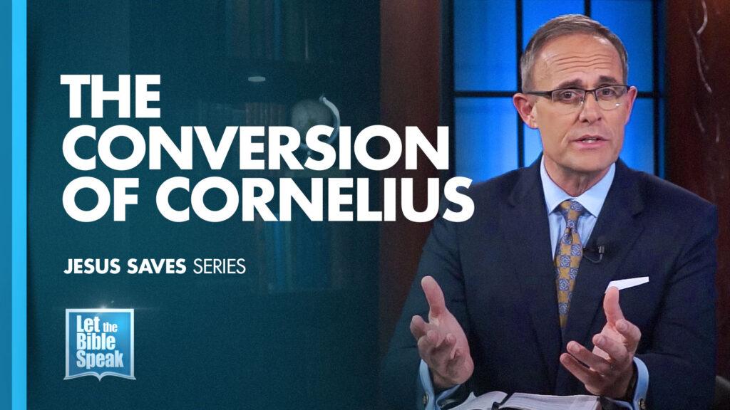 The Conversion Of Cornelius (Jesus Saves Series – Sermon 6)