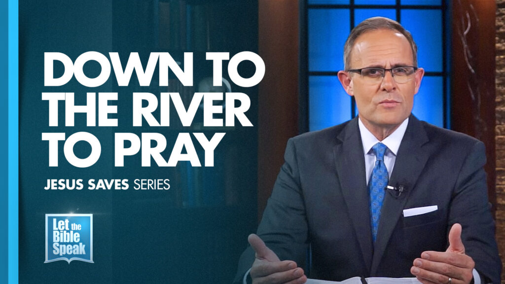 Down To The River To Pray (Jesus Saves Series – Sermon 7)