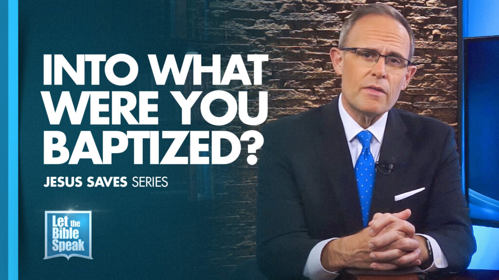 Into What Were You Baptized? (Jesus Saves Series – Sermon 10)