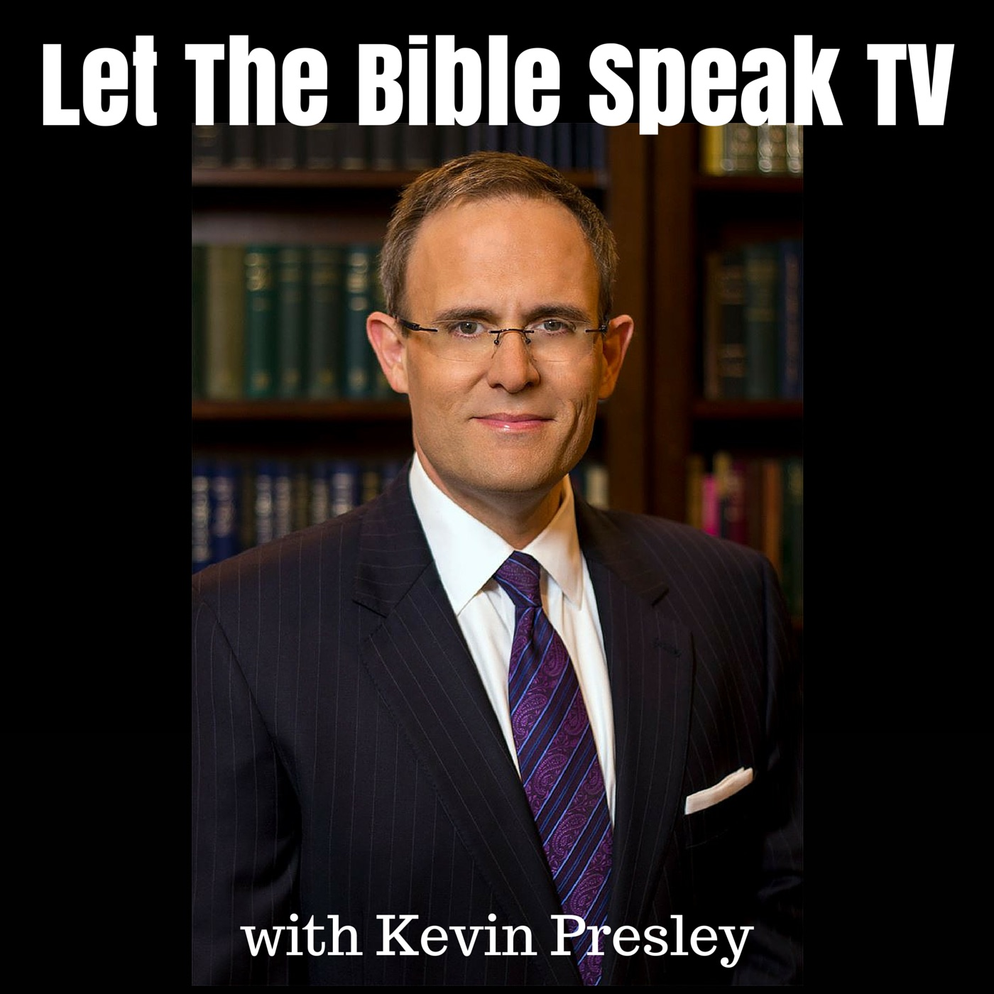 LET THE BIBLE SPEAK with Kevin Presley